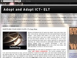 Adopt and Adapt ICT- ELT: SUBTITLING YOUR VIDEO CLIPS: IT's Easy Now.
